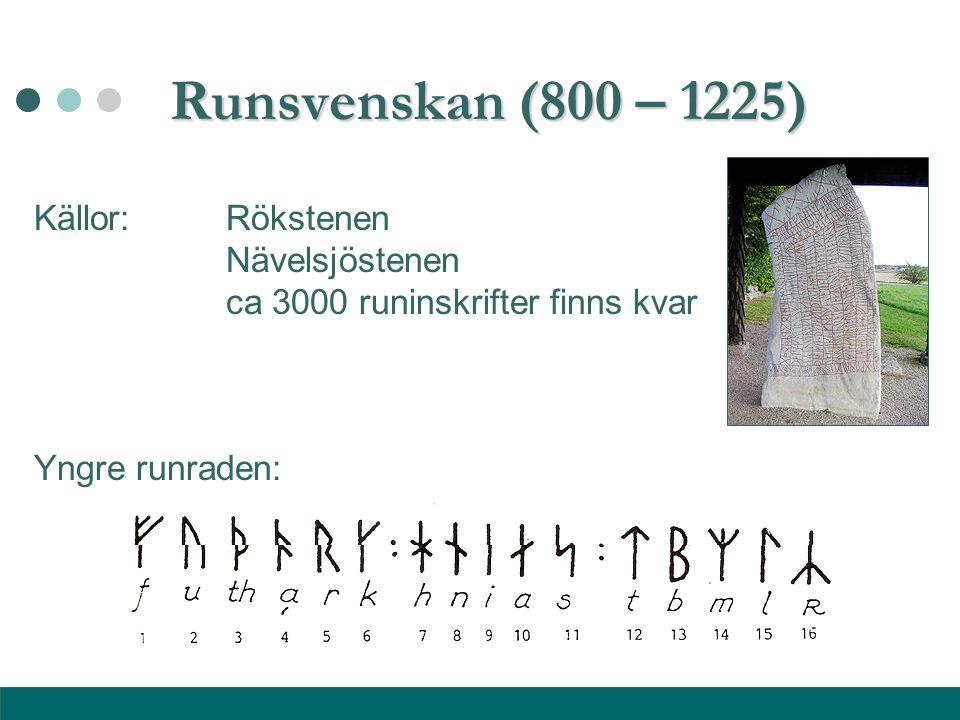 Runsvenskan (800 – 1225) Källor: Rökstenen Nävelsjöstenen ca 3000 runinskrifter finns kvar Yngre runraden: