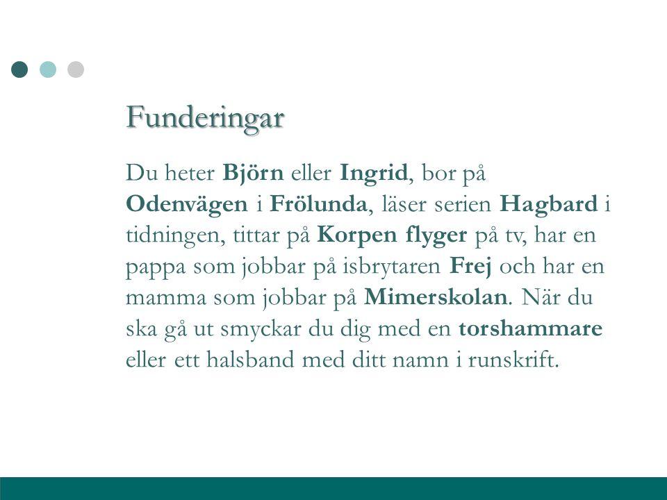 Funderingar Du heter Björn eller Ingrid, bor på Odenvägen i Frölunda, läser serien Hagbard i tidningen, tittar på Korpen flyger på tv, har en pappa so