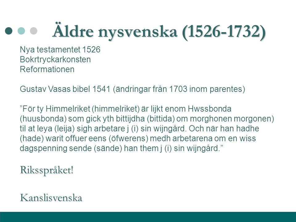 """Äldre nysvenska (1526-1732) Nya testamentet 1526 Bokrtryckarkonsten Reformationen Gustav Vasas bibel 1541 (ändringar från 1703 inom parentes) """"För ty"""