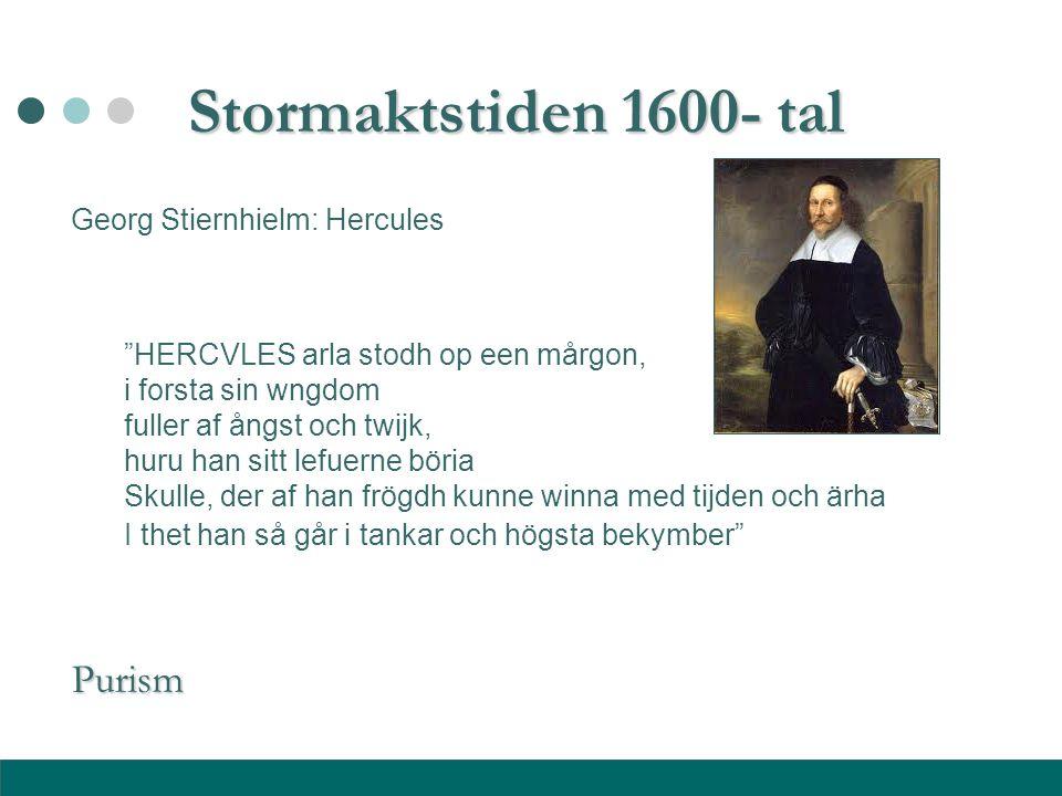 """Stormaktstiden 1600- tal Georg Stiernhielm: Hercules """"HERCVLES arla stodh op een mårgon, i forsta sin wngdom fuller af ångst och twijk, huru han sitt"""