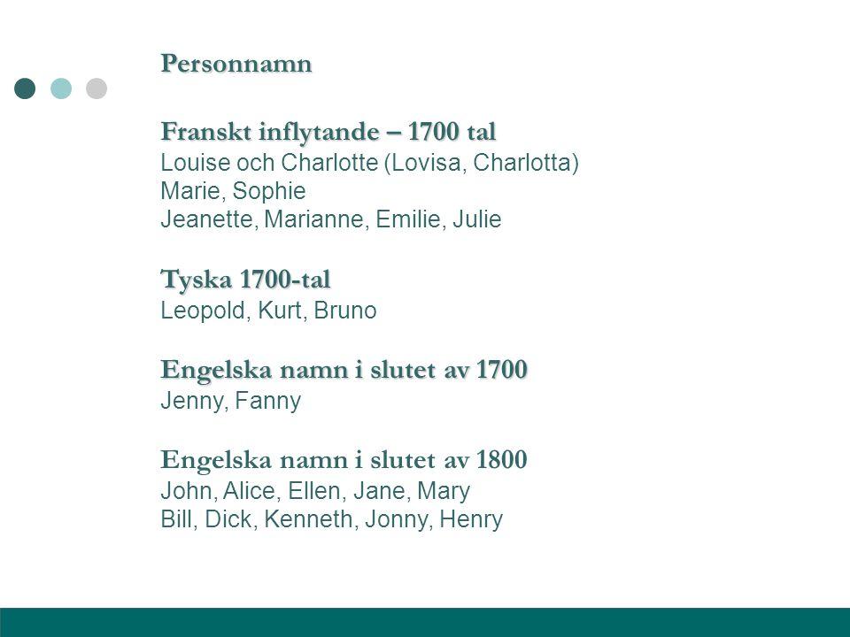 Personnamn Franskt inflytande – 1700 tal Louise och Charlotte (Lovisa, Charlotta) Marie, Sophie Jeanette, Marianne, Emilie, Julie Tyska 1700-tal Leopo