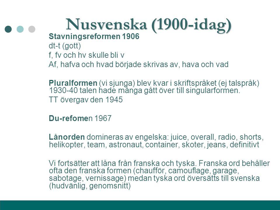 Nusvenska (1900-idag) Stavningsreformen 1906 dt-t (gott) f, fv och hv skulle bli v Af, hafva och hvad började skrivas av, hava och vad Pluralformen (v