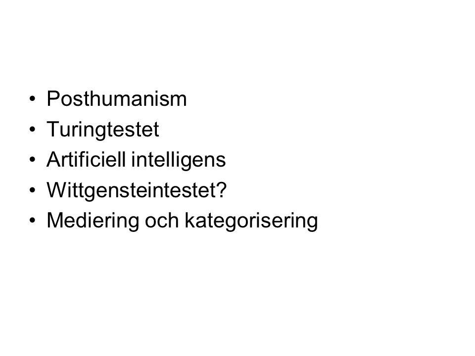 Posthumanism Turingtestet Artificiell intelligens Wittgensteintestet? Mediering och kategorisering