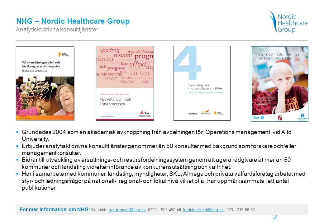 3 NHG – Nordic Healthcare Group Uppdragsfokus  Analys av kvalitet, flöden och kostnader som underlag för effektiviseringar samt utformning av ersättningssystem och fastställande av ersättningsnivå.