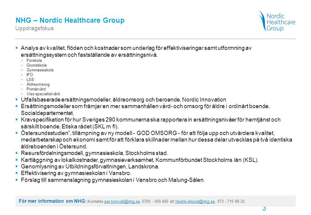 3 NHG – Nordic Healthcare Group Uppdragsfokus  Analys av kvalitet, flöden och kostnader som underlag för effektiviseringar samt utformning av ersättn