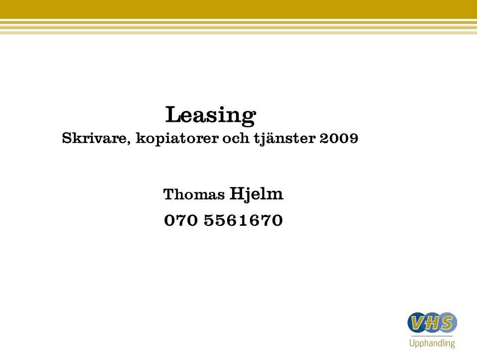 Leasing Skrivare, kopiatorer och tjänster 2009 Thomas Hjelm 070 5561670