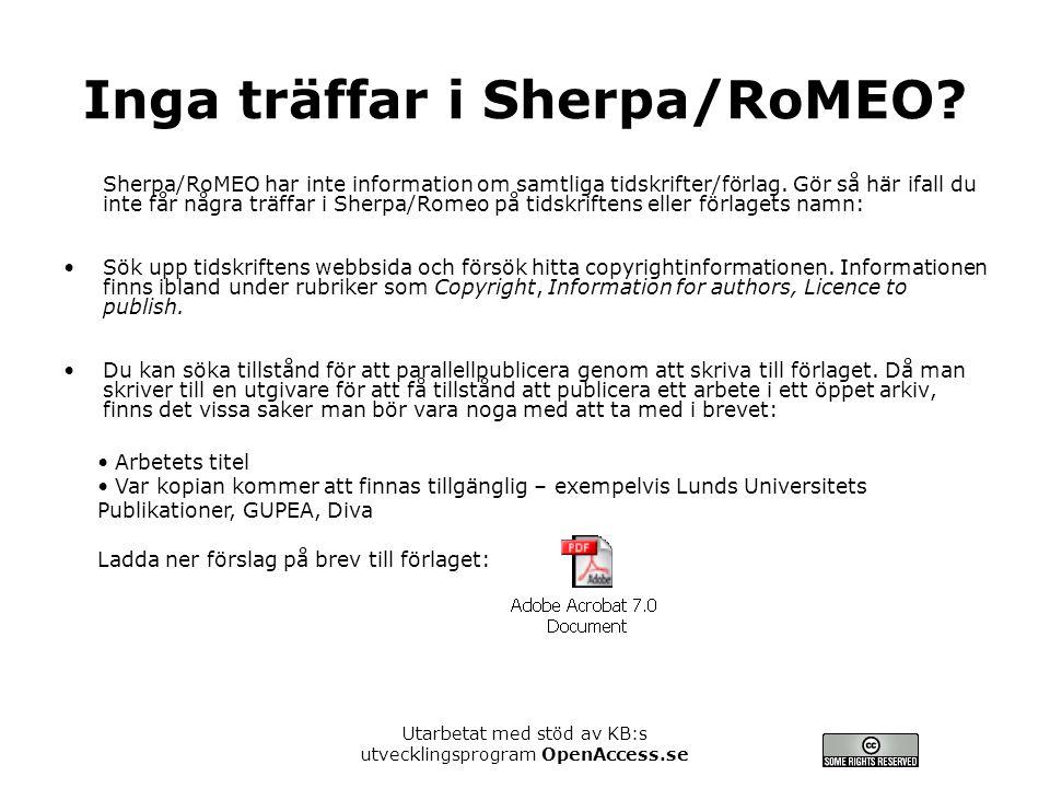 Utarbetat med stöd av KB:s utvecklingsprogram OpenAccess.se Inga träffar i Sherpa/RoMEO? Sherpa/RoMEO har inte information om samtliga tidskrifter/för