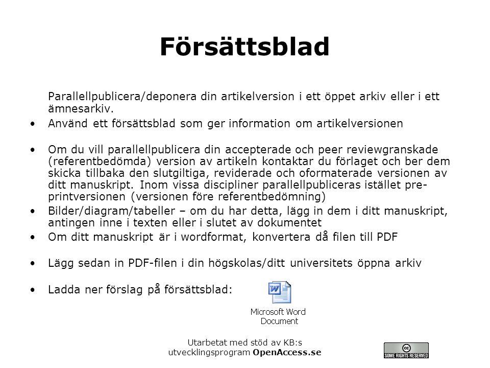 Utarbetat med stöd av KB:s utvecklingsprogram OpenAccess.se Försättsblad Parallellpublicera/deponera din artikelversion i ett öppet arkiv eller i ett ämnesarkiv.