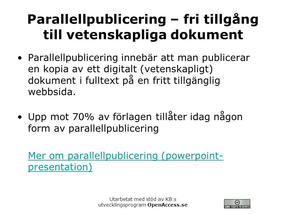 Utarbetat med stöd av KB:s utvecklingsprogram OpenAccess.se Parallellpublicering – fri tillgång till vetenskapliga dokument Parallellpublicering innebär att man publicerar en kopia av ett digitalt (vetenskapligt) dokument i fulltext på en fritt tillgänglig webbsida.