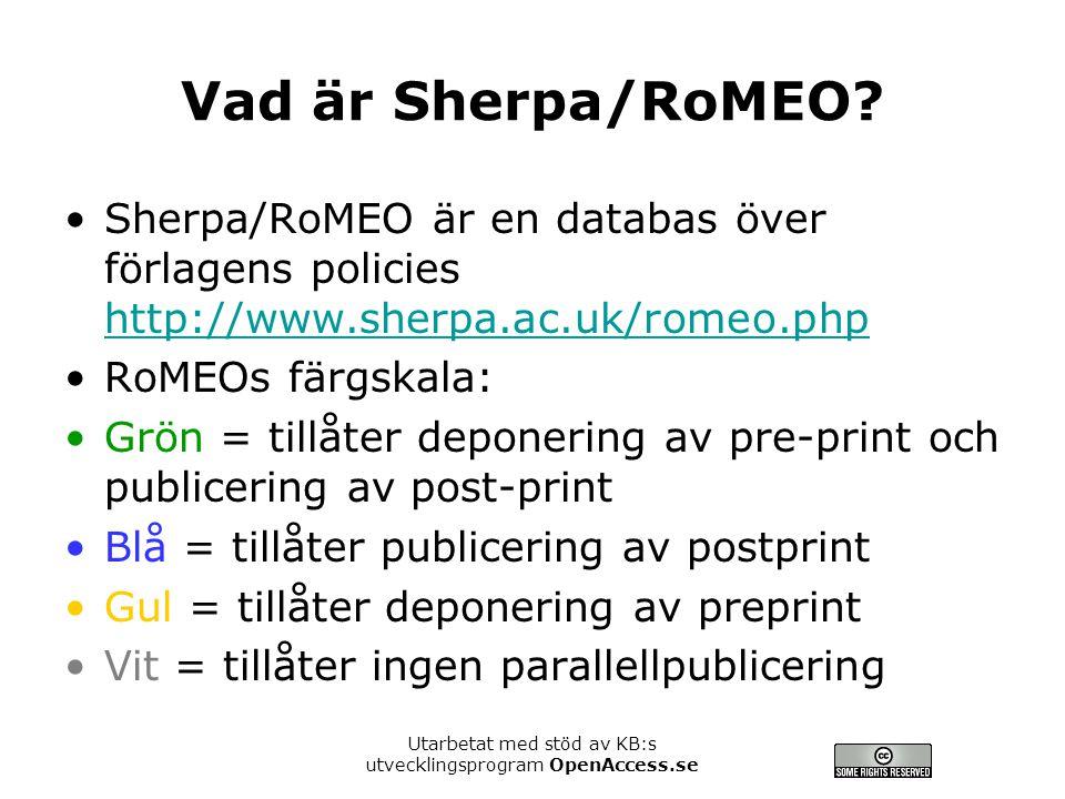 Utarbetat med stöd av KB:s utvecklingsprogram OpenAccess.se Vad är Sherpa/RoMEO? Sherpa/RoMEO är en databas över förlagens policies http://www.sherpa.