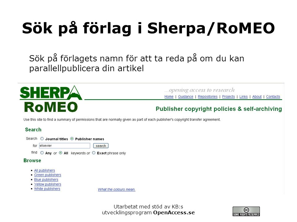 Utarbetat med stöd av KB:s utvecklingsprogram OpenAccess.se Sök på förlag i Sherpa/RoMEO Sök på förlagets namn för att ta reda på om du kan parallellp