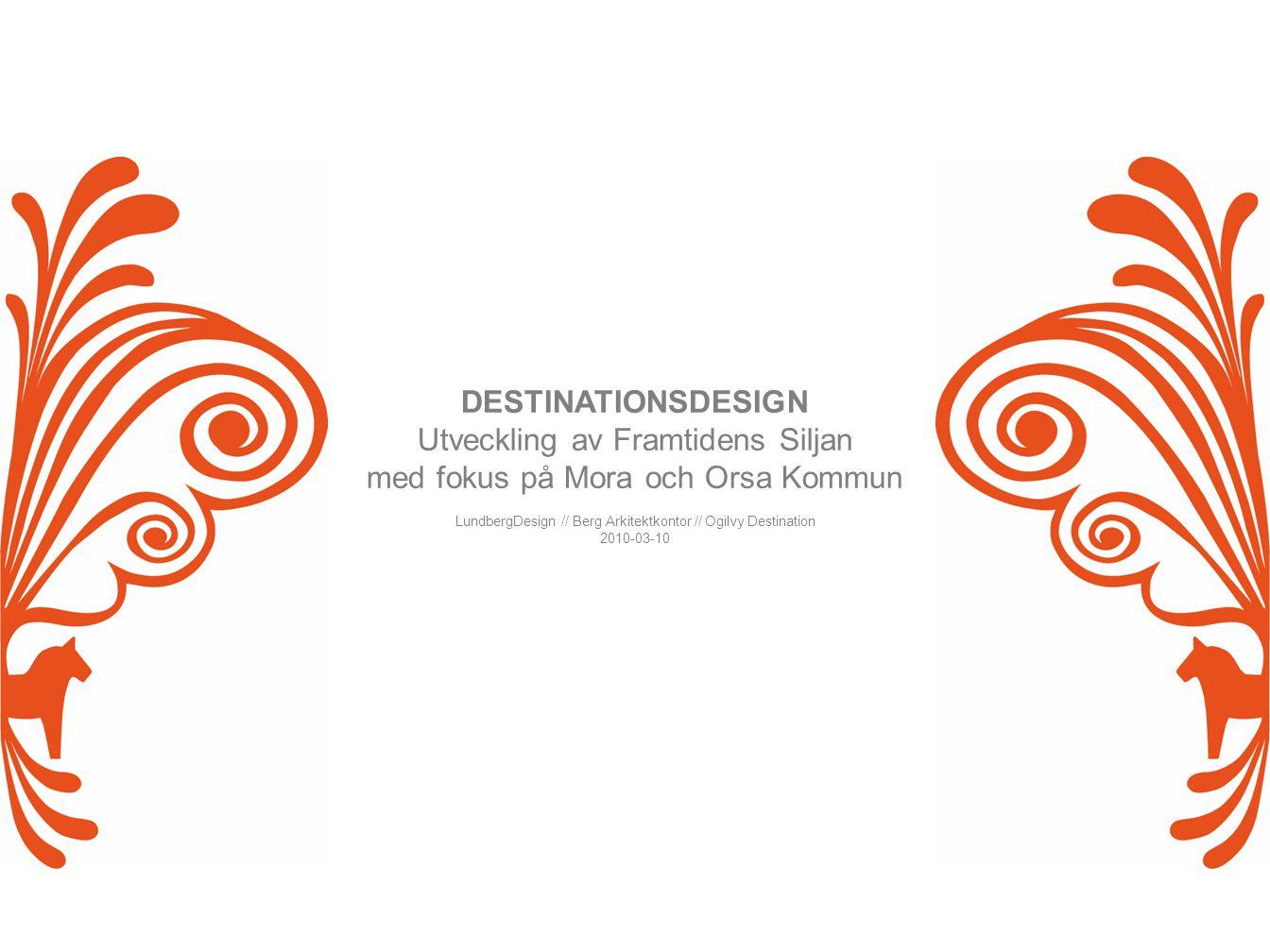 LundbergDesign // Berg Arkitektkontor // Ogilvy DestinationDESTINATIONSDESIGN // Utveckling av Mora och Orsa Kommun AGENDA 1.