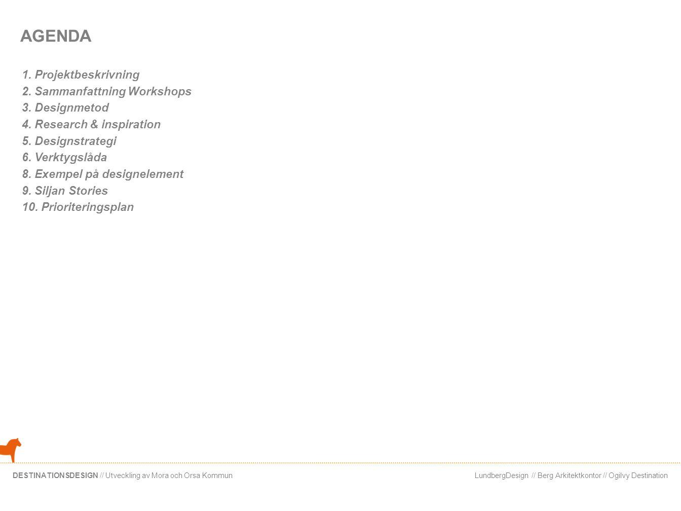 LundbergDesign // Berg Arkitektkontor // Ogilvy DestinationDESTINATIONSDESIGN // Utveckling av Mora och Orsa Kommun AGENDA 1. Projektbeskrivning 2. Sa