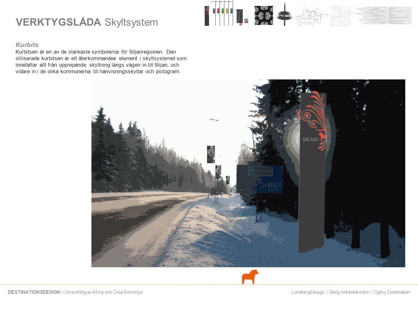 LundbergDesign // Berg Arkitektkontor // Ogilvy DestinationDESTINATIONSDESIGN // Utveckling av Mora och Orsa Kommun VERKTYGSLÅDA Skyltsystem Vägen till… Skyltar som placeras på befintliga lyktstolpar kan vara ett återkommande moment längs vägarna till resmålen.
