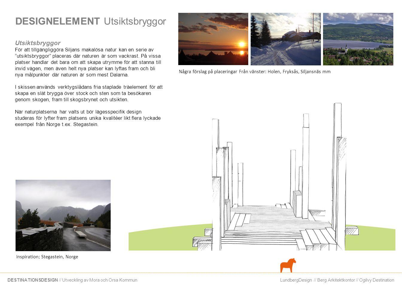 LundbergDesign // Berg Arkitektkontor // Ogilvy DestinationDESTINATIONSDESIGN // Utveckling av Mora och Orsa Kommun DESIGNELEMENT Utsiktsbryggor Utsik