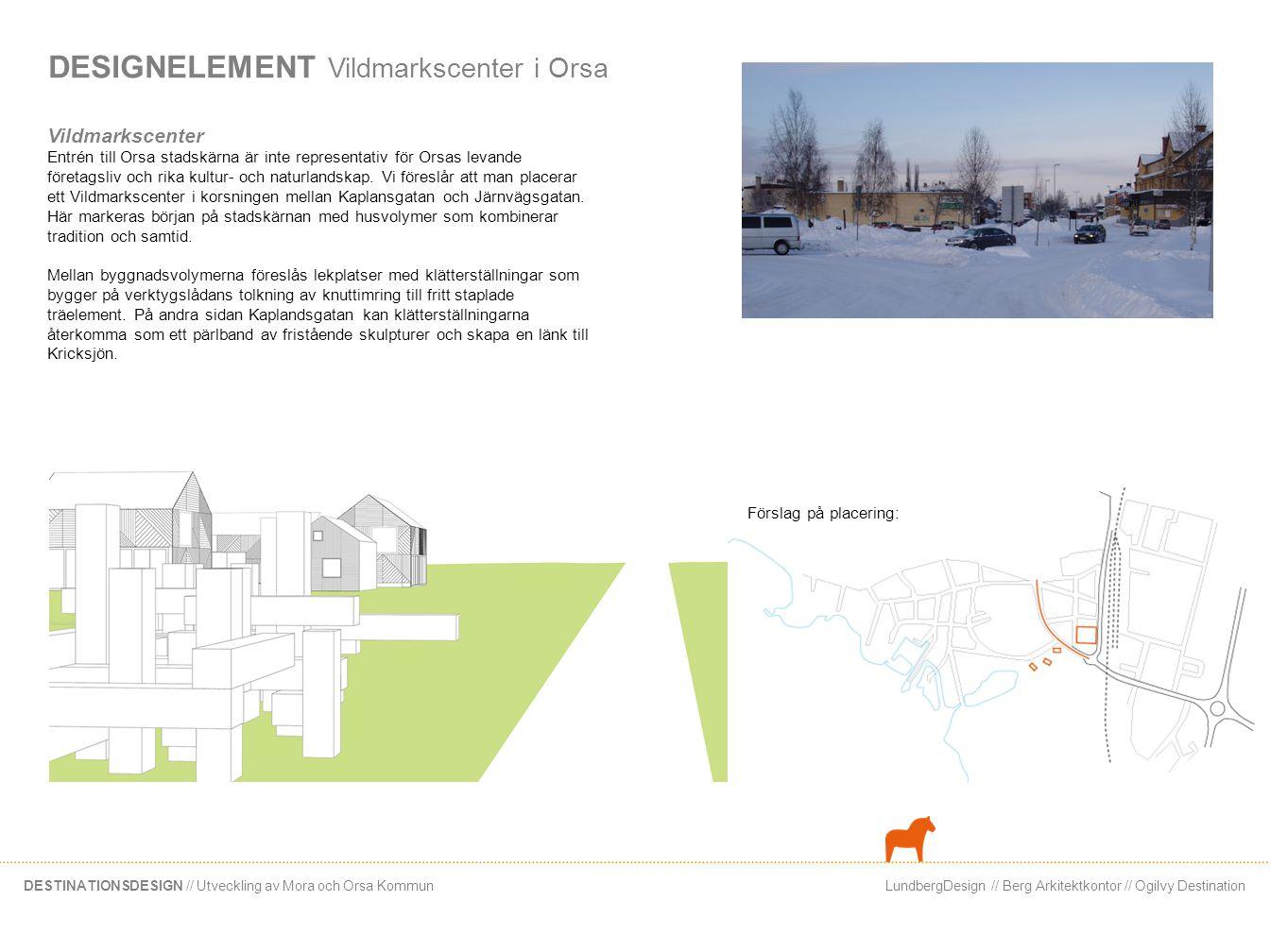 LundbergDesign // Berg Arkitektkontor // Ogilvy DestinationDESTINATIONSDESIGN // Utveckling av Mora och Orsa Kommun DESIGNELEMENT Vildmarkscenter i Or