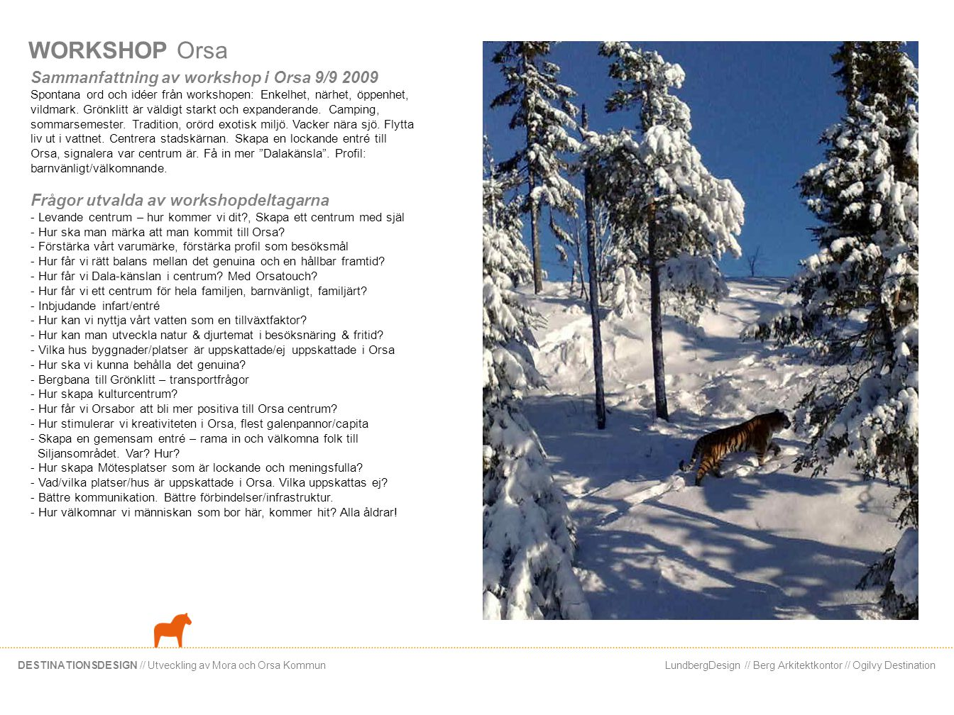 LundbergDesign // Berg Arkitektkontor // Ogilvy DestinationDESTINATIONSDESIGN // Utveckling av Mora och Orsa Kommun WORKSHOP Orsa Sammanfattning av wo