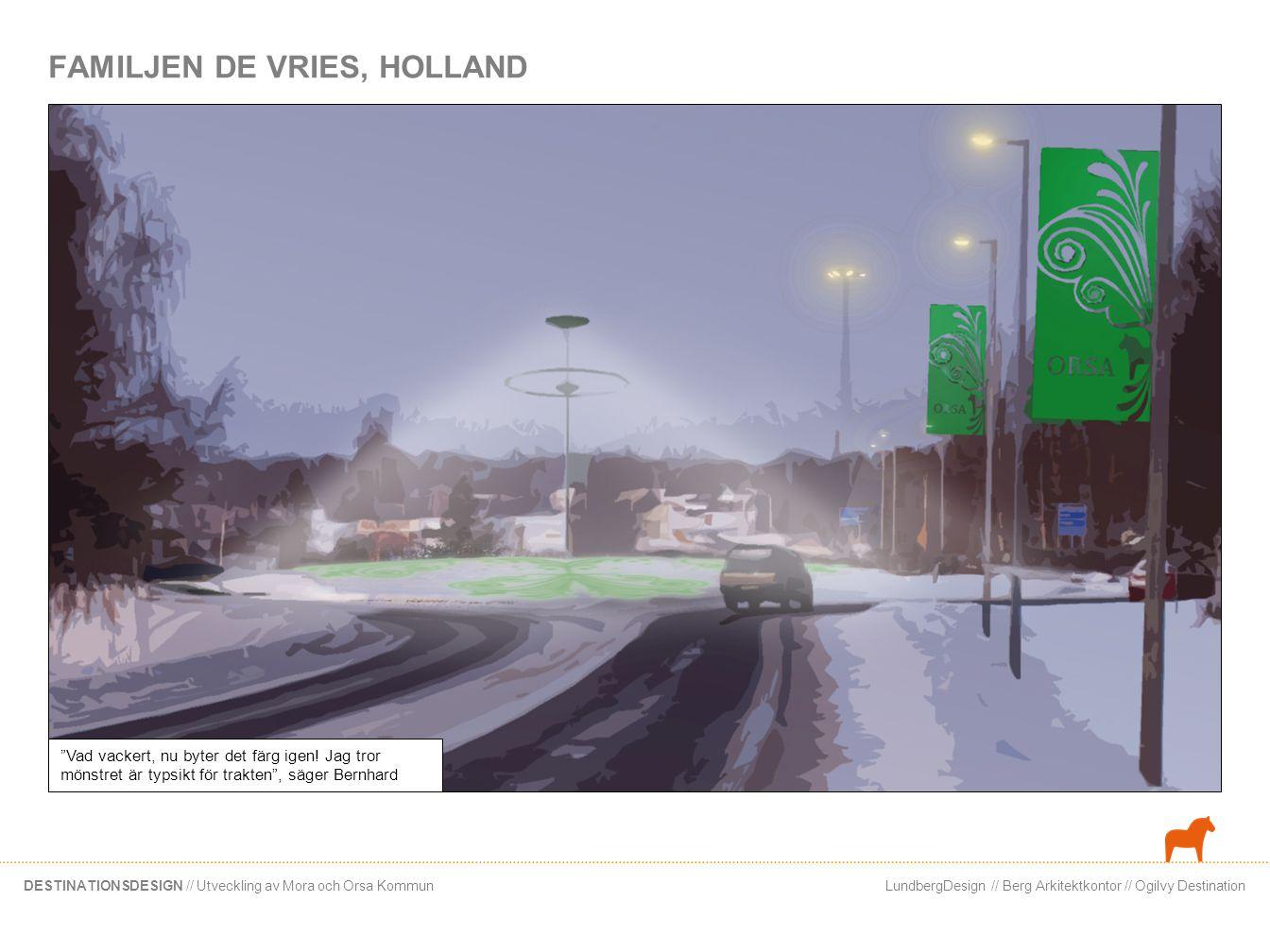 """LundbergDesign // Berg Arkitektkontor // Ogilvy DestinationDESTINATIONSDESIGN // Utveckling av Mora och Orsa Kommun FAMILJEN DE VRIES, HOLLAND """"Vad va"""