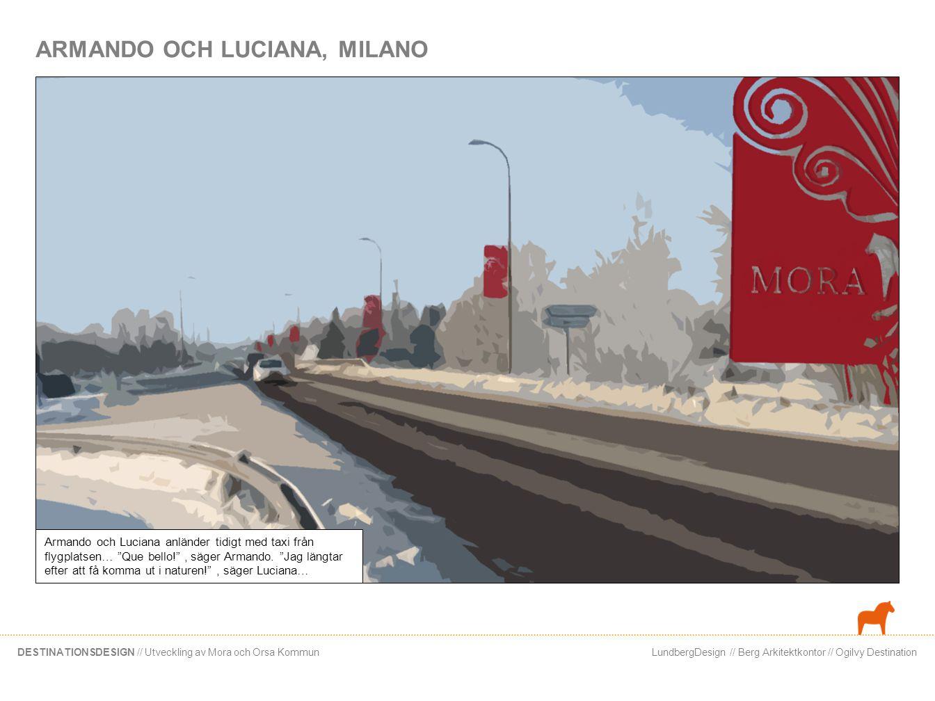 LundbergDesign // Berg Arkitektkontor // Ogilvy DestinationDESTINATIONSDESIGN // Utveckling av Mora och Orsa Kommun Armando och Luciana anländer tidig