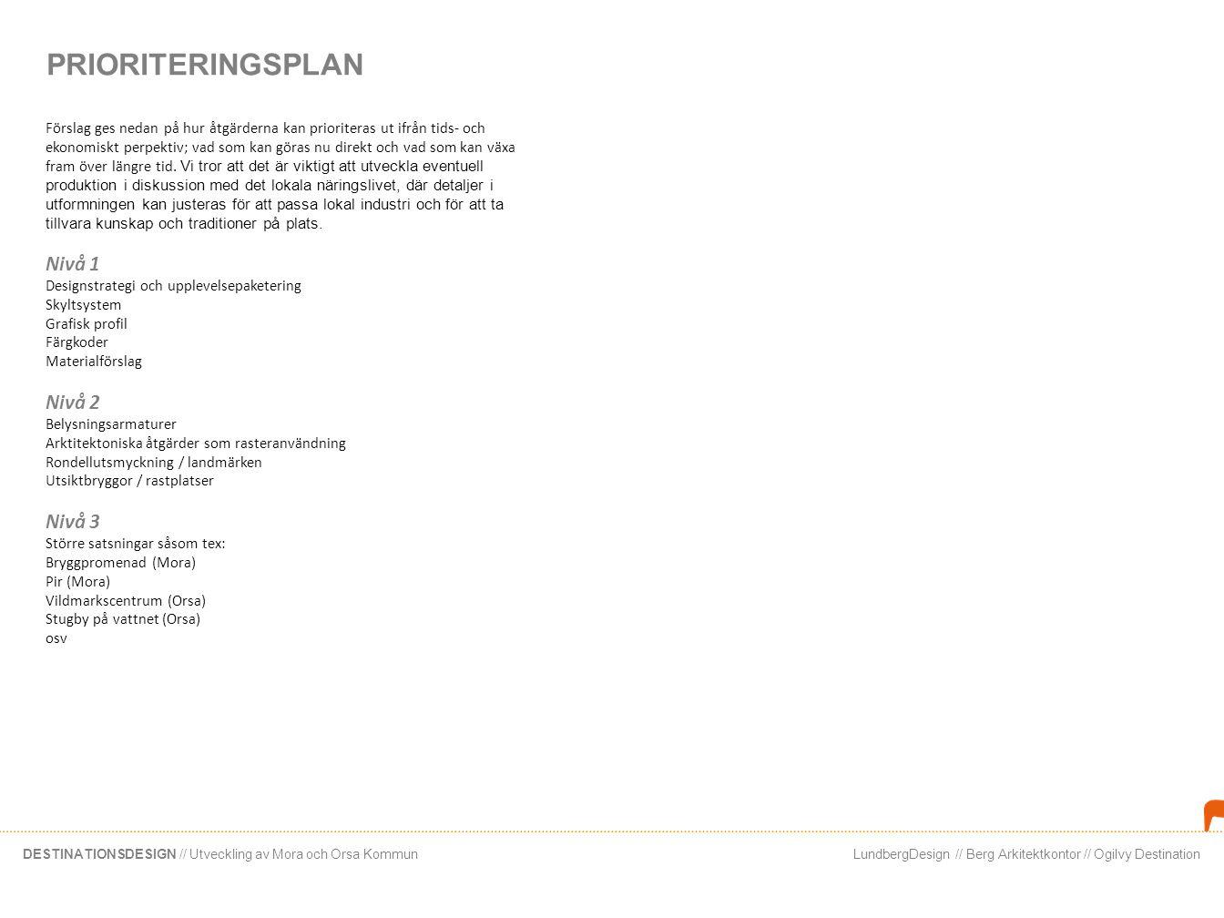 LundbergDesign // Berg Arkitektkontor // Ogilvy DestinationDESTINATIONSDESIGN // Utveckling av Mora och Orsa Kommun PRIORITERINGSPLAN Förslag ges neda