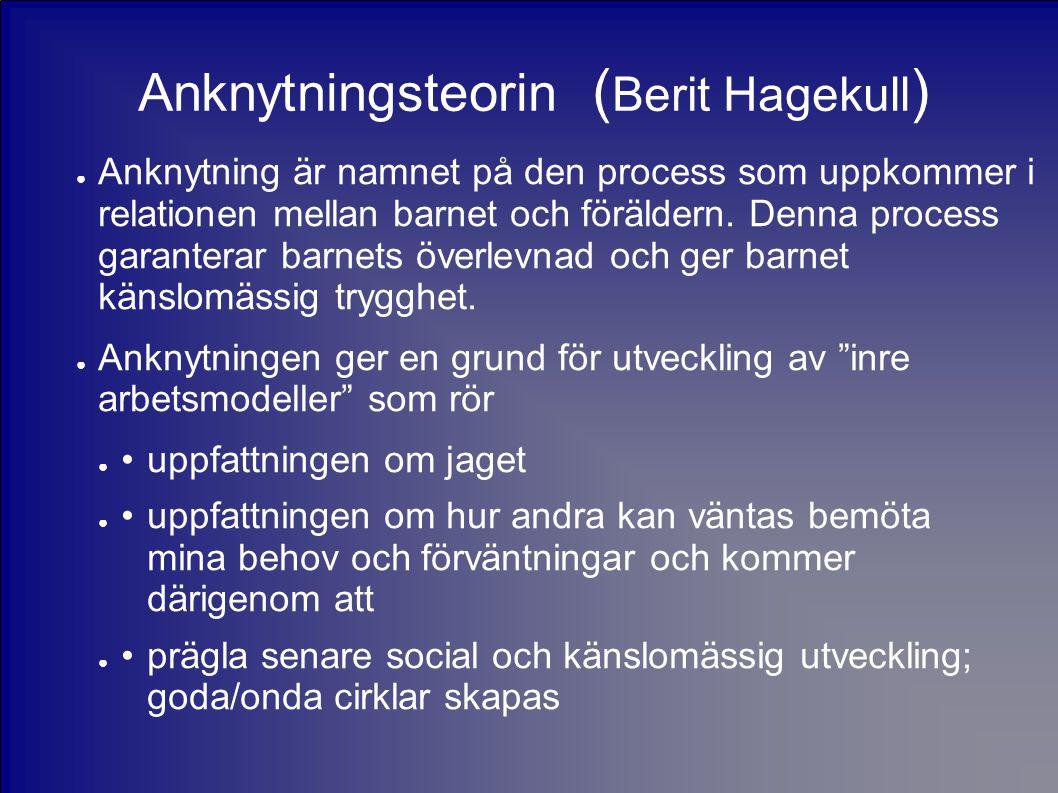 Anknytningsteorin ( Berit Hagekull ) ● Anknytning är namnet på den process som uppkommer i relationen mellan barnet och föräldern. Denna process garan