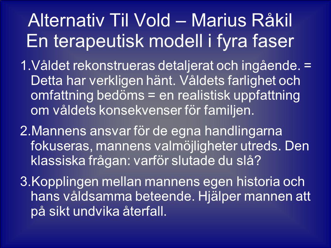 Alternativ Til Vold – Marius Råkil En terapeutisk modell i fyra faser 1.Våldet rekonstrueras detaljerat och ingående. = Detta har verkligen hänt. Våld