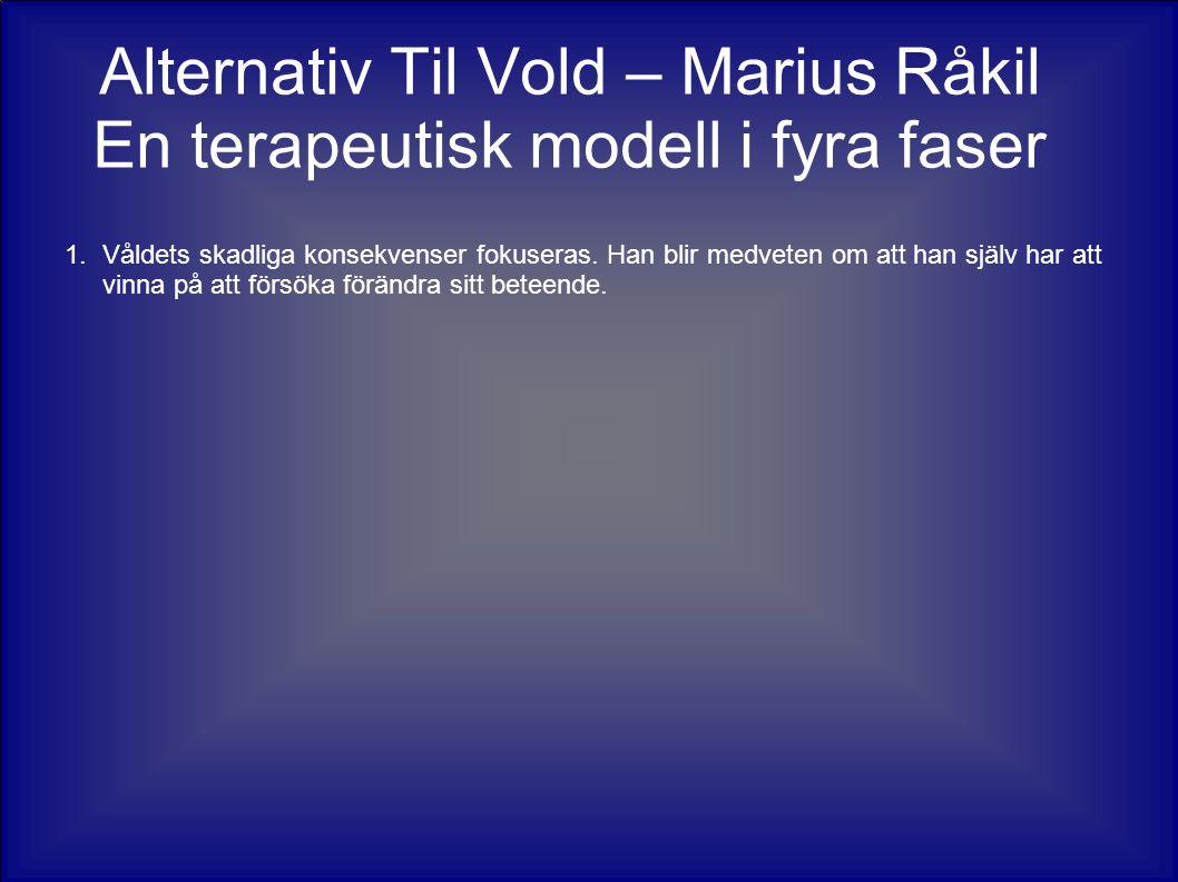 Alternativ Til Vold – Marius Råkil En terapeutisk modell i fyra faser 1.Våldets skadliga konsekvenser fokuseras. Han blir medveten om att han själv ha