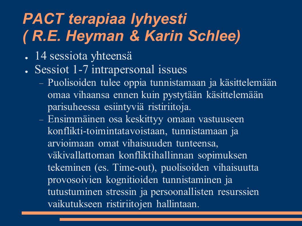PACT terapiaa lyhyesti ( R.E. Heyman & Karin Schlee) ● 14 sessiota yhteensä ● Sessiot 1-7 intrapersonal issues  Puolisoiden tulee oppia tunnistamaan