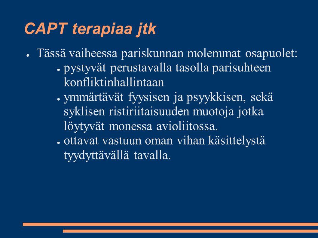 CAPT terapiaa jtk ● Tässä vaiheessa pariskunnan molemmat osapuolet: ● pystyvät perustavalla tasolla parisuhteen konfliktinhallintaan ● ymmärtävät fyys