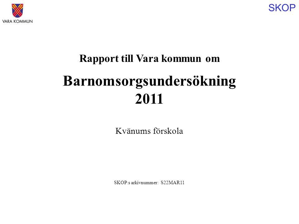 SKOP Rapport till Vara kommun om Barnomsorgsundersökning 2011 SKOP:s arkivnummer: S22MAR11 Kvänums förskola