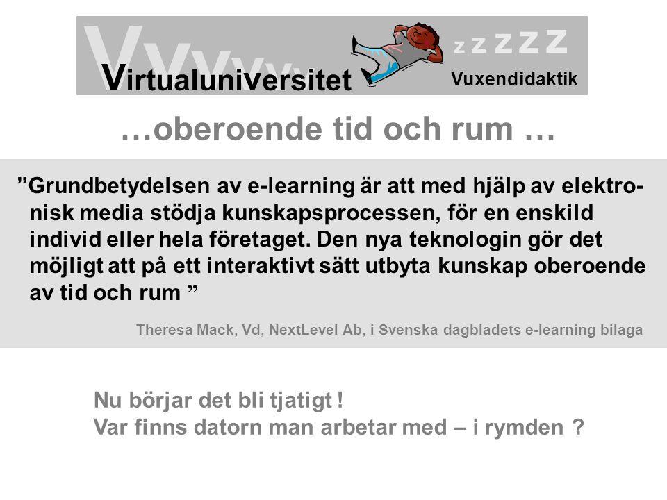 """Vuxendidaktik Vv v v v v V irtualuni v ersitet z z z z z …oberoende tid och rum … """"Grundbetydelsen av e-learning är att med hjälp av elektro- nisk med"""