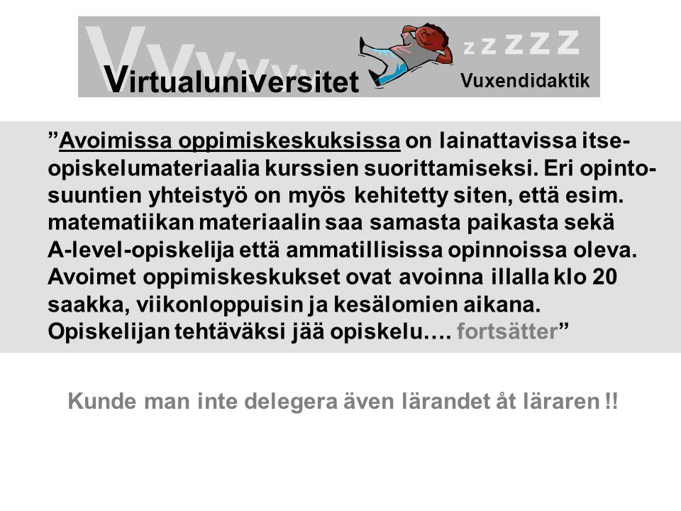 "Vuxendidaktik Vv v v v v V irtualuni v ersitet z z z z z ""Avoimissa oppimiskeskuksissa on lainattavissa itse- opiskelumateriaalia kurssien suorittamis"