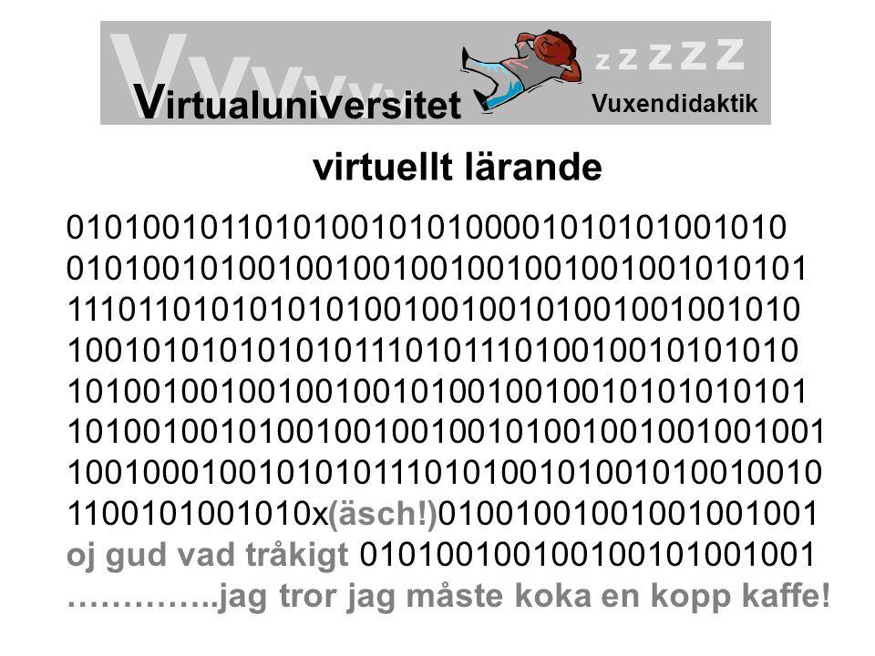 Vuxendidaktik Vv v v v v V irtualuni v ersitet z z z z z virtuellt lärande 01010010110101001010100001010101001010 010100101001001001001001001001001010