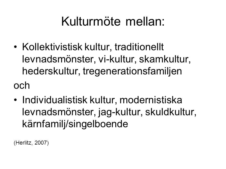 Kulturmöte mellan: Kollektivistisk kultur, traditionellt levnadsmönster, vi-kultur, skamkultur, hederskultur, tregenerationsfamiljen och Individualistisk kultur, modernistiska levnadsmönster, jag-kultur, skuldkultur, kärnfamilj/singelboende (Herlitz, 2007)