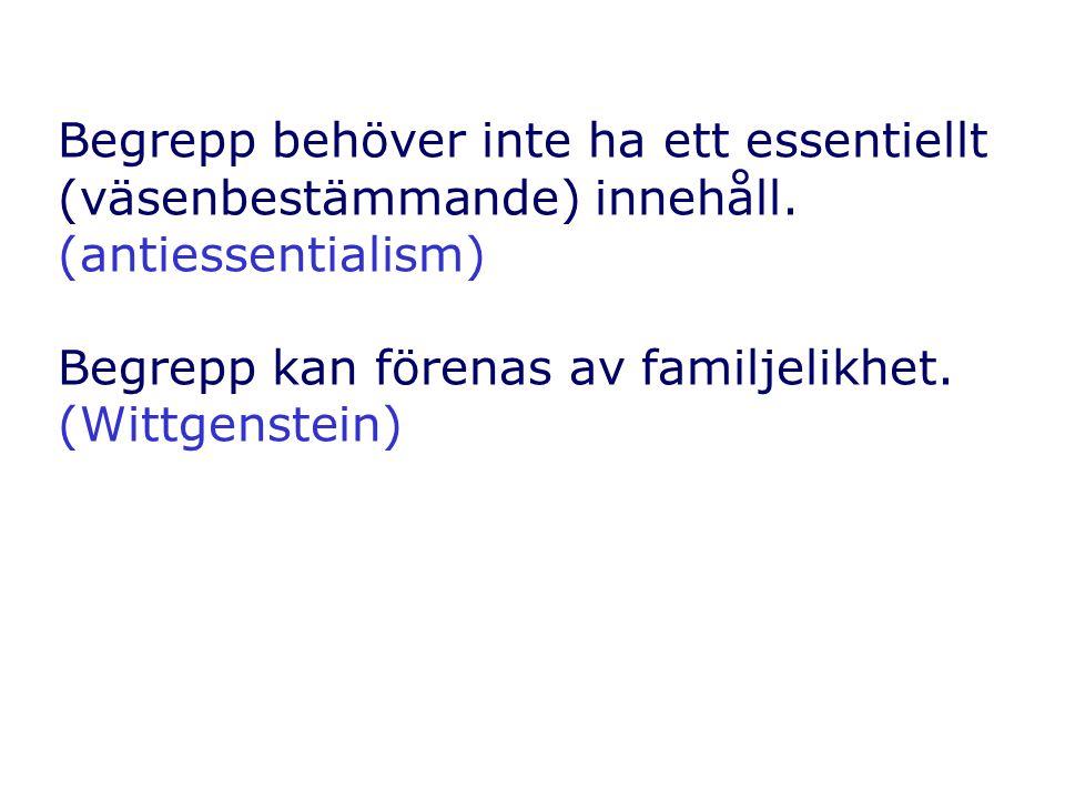 Begrepp behöver inte ha ett essentiellt (väsenbestämmande) innehåll. (antiessentialism) Begrepp kan förenas av familjelikhet. (Wittgenstein)