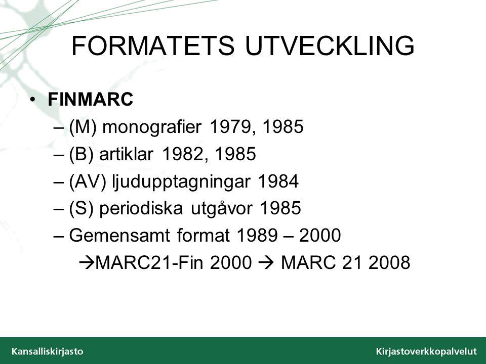 FORMATETS UTVECKLING FINMARC –(M) monografier 1979, 1985 –(B) artiklar 1982, 1985 –(AV) ljudupptagningar 1984 –(S) periodiska utgåvor 1985 –Gemensamt format 1989 – 2000  MARC21-Fin 2000  MARC 21 2008