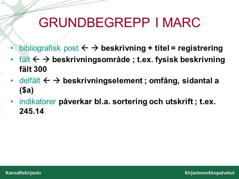 GRUNDBEGREPP I MARC bibliografisk post   beskrivning + titel = registrering fält   beskrivningsområde ; t.ex.