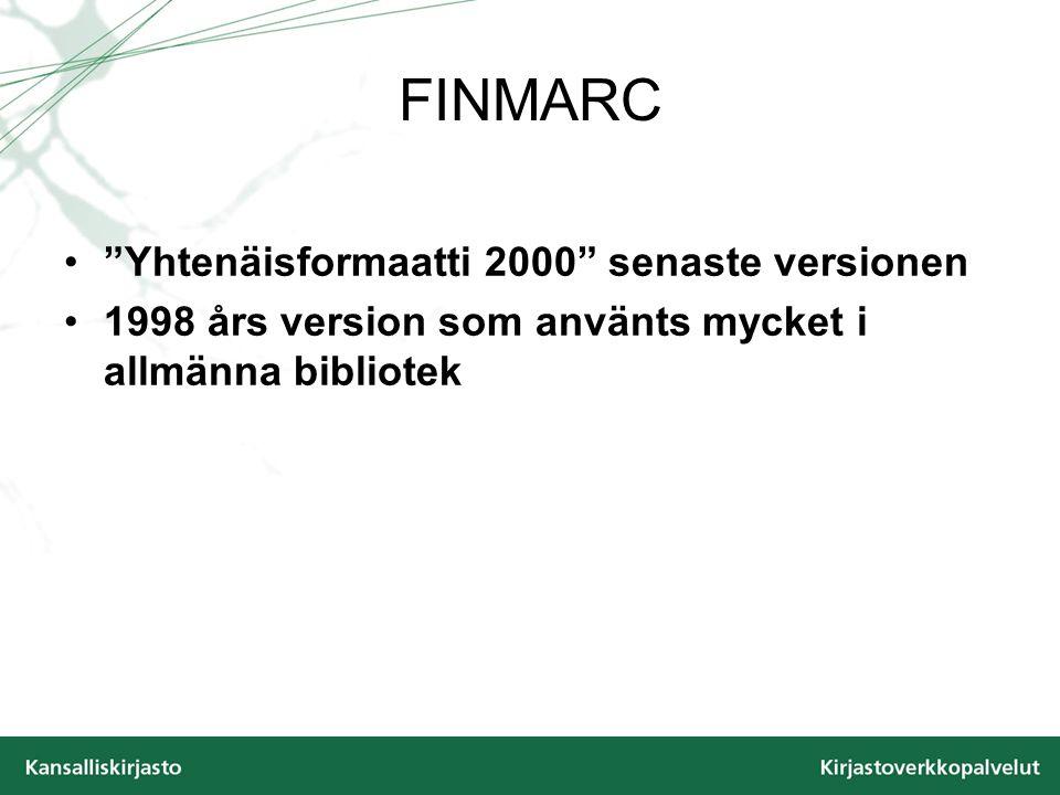 FINMARC Yhtenäisformaatti 2000 senaste versionen 1998 års version som använts mycket i allmänna bibliotek