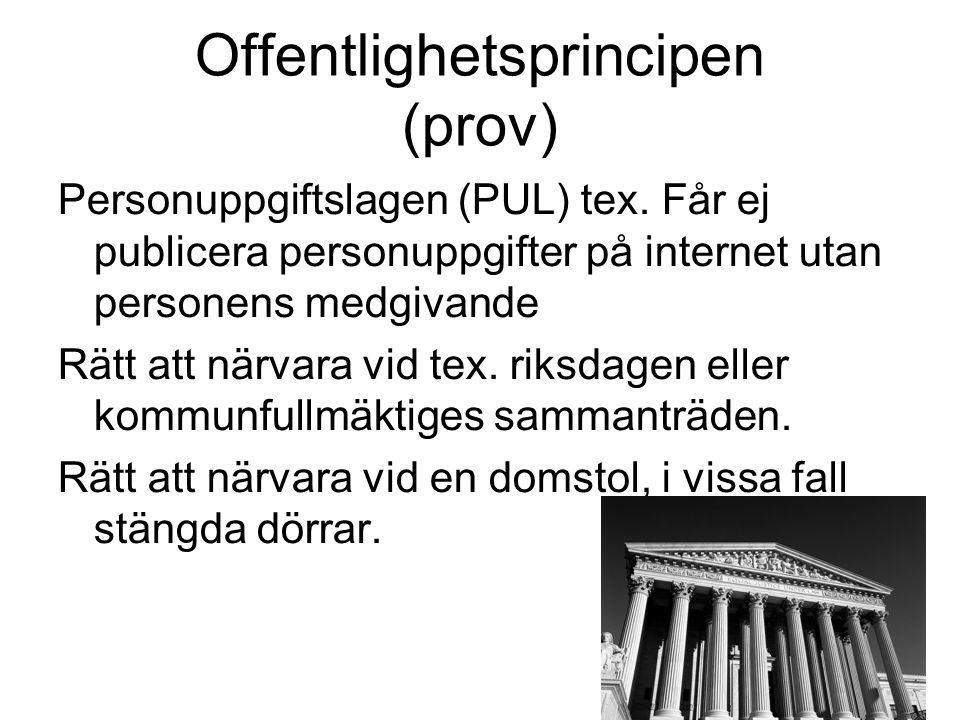 Offentlighetsprincipen (prov) Personuppgiftslagen (PUL) tex. Får ej publicera personuppgifter på internet utan personens medgivande Rätt att närvara v
