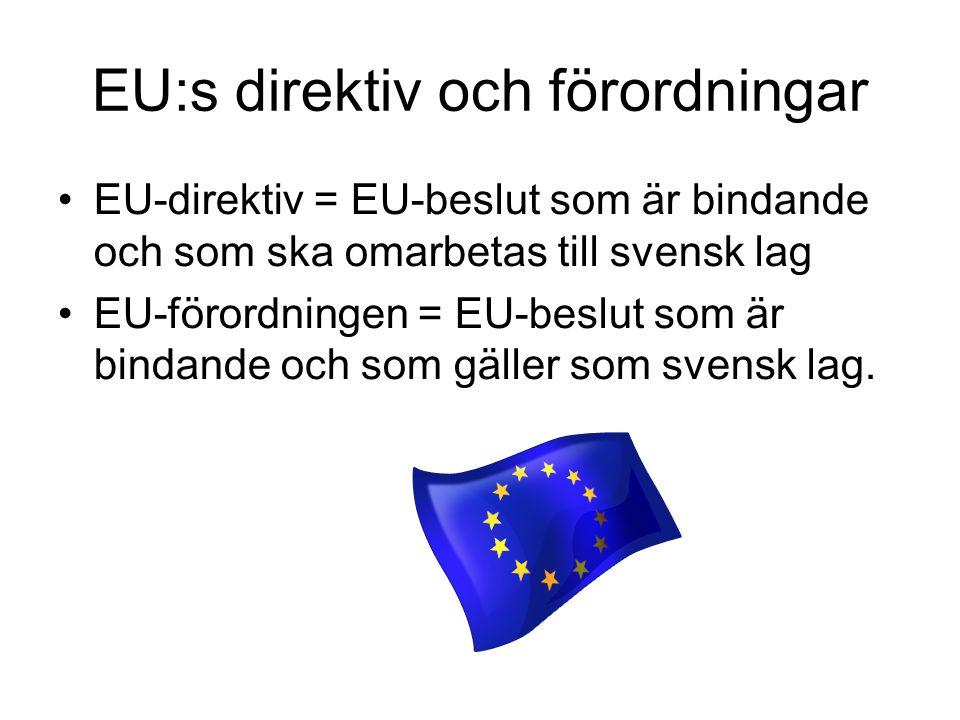 EU:s direktiv och förordningar EU-direktiv = EU-beslut som är bindande och som ska omarbetas till svensk lag EU-förordningen = EU-beslut som är bindande och som gäller som svensk lag.