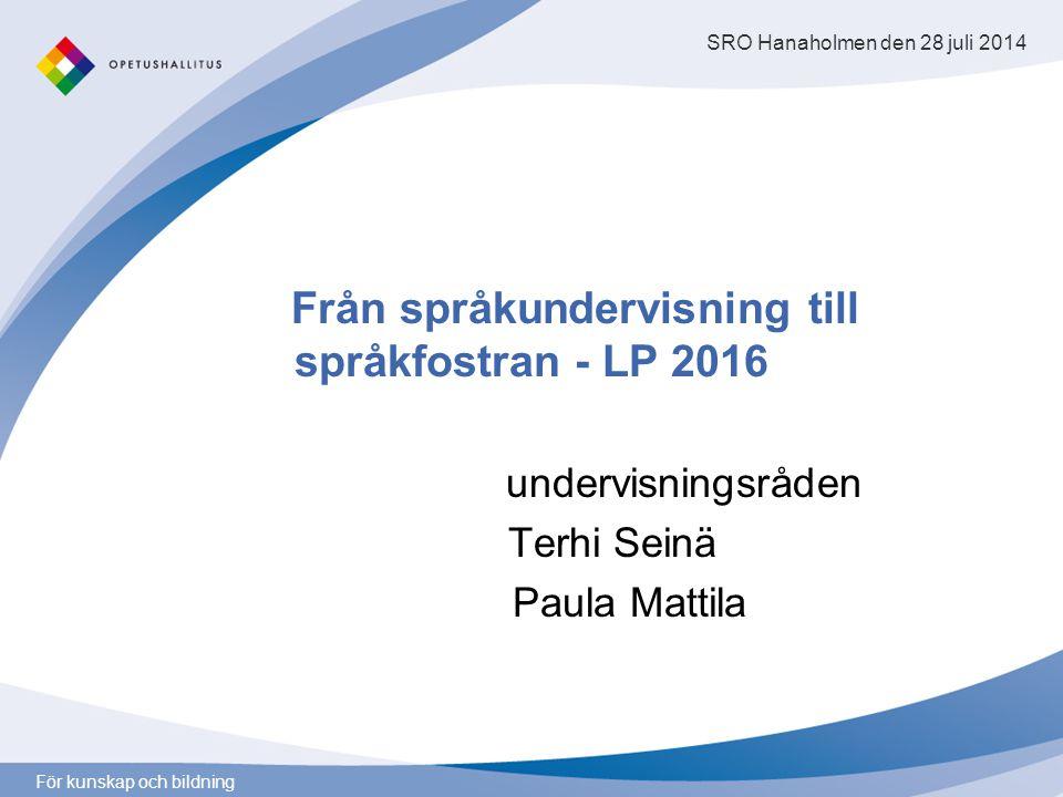 För kunskap och bildning Från språkundervisning till språkfostran - LP 2016 undervisningsråden Terhi Seinä Paula Mattila SRO Hanaholmen den 28 juli 20