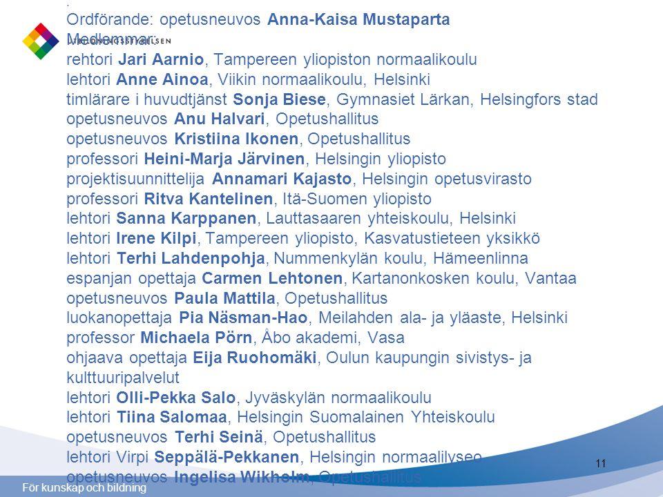 För kunskap och bildning. Ordförande: opetusneuvos Anna-Kaisa Mustaparta Medlemmar: rehtori Jari Aarnio, Tampereen yliopiston normaalikoulu lehtori An
