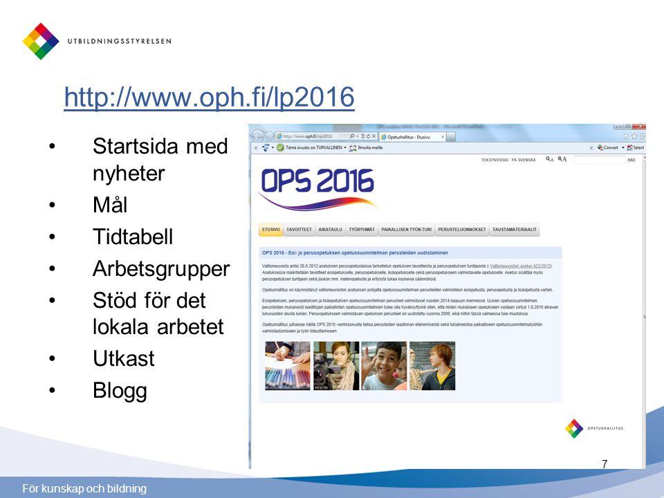 För kunskap och bildning http://www.oph.fi/lp2016 Startsida med nyheter Mål Tidtabell Arbetsgrupper Stöd för det lokala arbetet Utkast Blogg 7