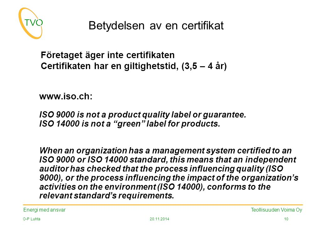 Energi med ansvar O-P Luhta20.11.2014 10 Teollisuuden Voima Oy Betydelsen av en certifikat www.iso.ch: ISO 9000 is not a product quality label or guarantee.