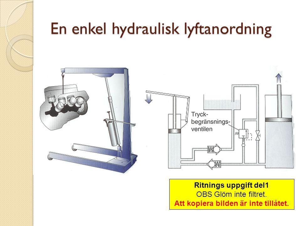 En enkel hydraulisk lyftanordning Ritnings uppgift del1 OBS Glöm inte filtret. Att kopiera bilden är inte tillåtet.