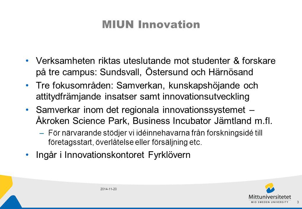 MIUN Innovation Verksamheten riktas uteslutande mot studenter & forskare på tre campus: Sundsvall, Östersund och Härnösand Tre fokusområden: Samverkan