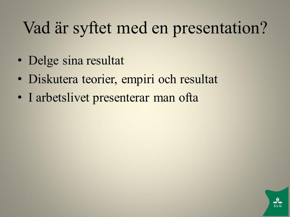 Vad är syftet med en presentation? Delge sina resultat Diskutera teorier, empiri och resultat I arbetslivet presenterar man ofta