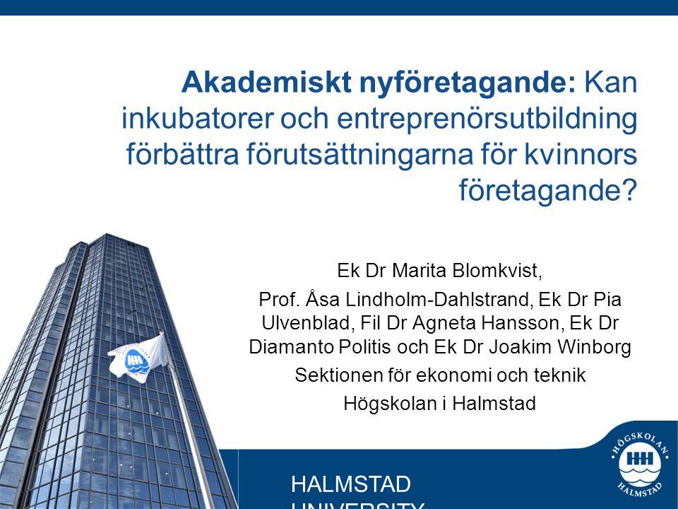 Akademiskt nyföretagande: Kan inkubatorer och entreprenörsutbildning förbättra förutsättningarna för kvinnors företagande? Ek Dr Marita Blomkvist, Pro