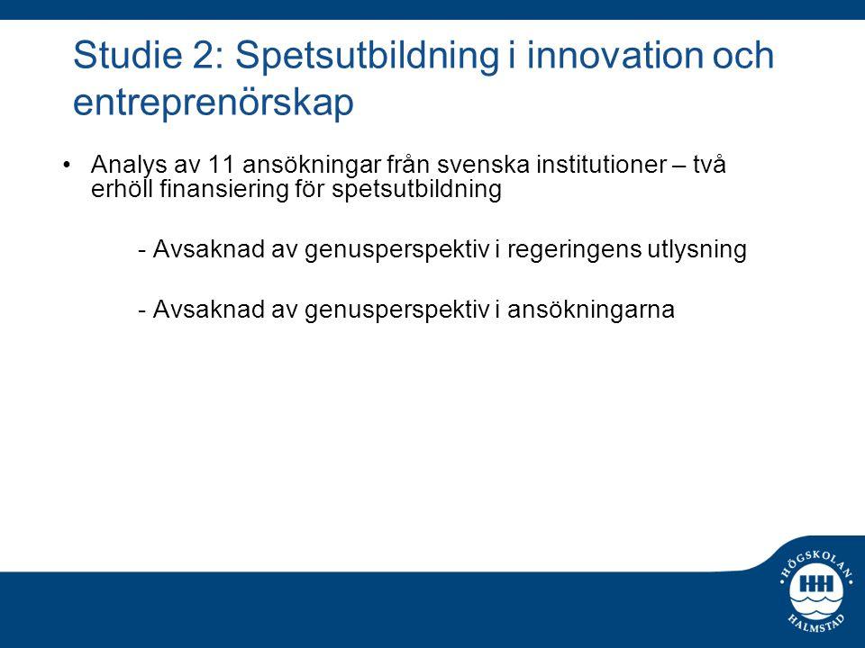 Studie 2: Spetsutbildning i innovation och entreprenörskap Analys av 11 ansökningar från svenska institutioner – två erhöll finansiering för spetsutbi