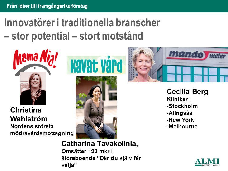 Från idéer till framgångsrika företag Innovatörer i traditionella branscher – stor potential – stort motstånd Christina Wahlström Nordens största mödr